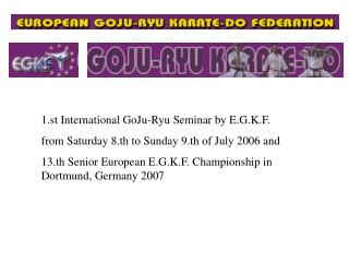 1.st International GoJu-Ryu Seminar by E.G.K.F. from Saturday 8.th to Sunday 9.th of July 2006 and 13.th Senior European