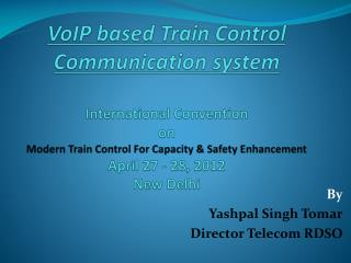 VoIP based Train Control Communication system  International Convention  on  Modern Train Control For Capacity  Safety E