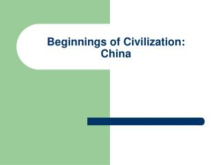 Beginnings of Civilization: China
