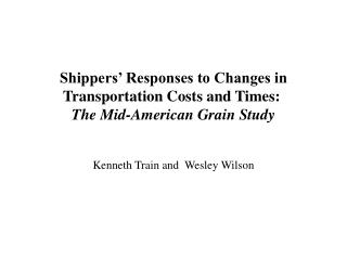 Shippers  Responses to Changes in Transportation Costs and Times:  The Mid-American Grain Study