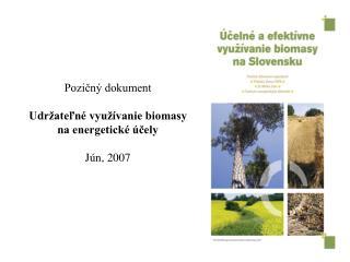 Pozicn  dokument  Udr ateln  vyu  vanie biomasy na energetick   cely  J n, 2007