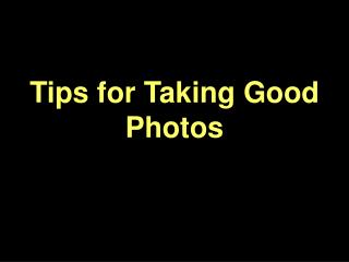 Tips for Taking Good Photos