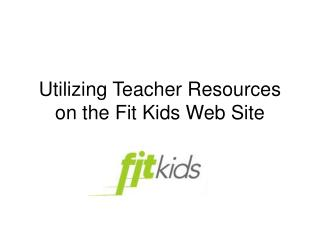 Utilizing Teacher Resources on the Fit Kids Web Site