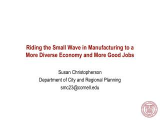 Riding the Small Wave in Manufacturing to a More Diverse Economy and More Good Jobs