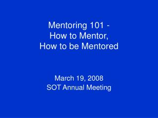 Mentoring 101 -  How to Mentor,  How to be Mentored