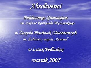 Absolwenci    Publicznego Gimnazjum im. Stefana Kardynala Wyszynskiego  w Zespole Plac wek Oswiatowych  im. Zolnierzy ma