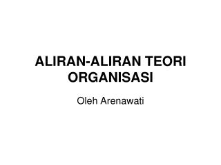 ALIRAN-ALIRAN TEORI ORGANISASI