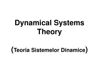 Dynamical Systems Theory   Teoria Sistemelor Dinamice