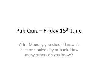 Pub Quiz   Friday 15th June
