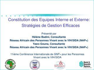 Constitution des Equipes Interne et Externe: Strat gies de Gestion Efficaces        Pr sent  par H l ne Badini, Consulta