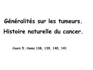 G n ralit s sur les tumeurs.  Histoire naturelle du cancer.