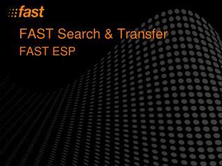 FAST Search  Transfer FAST ESP