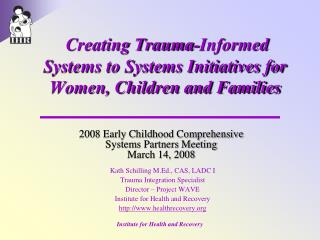 Creating Trauma-Informed Systems to Systems Initiatives for Women, Children and Families