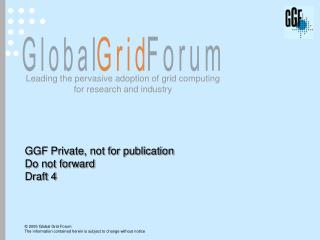 GGF Private, not for publication Do not forward Draft 4