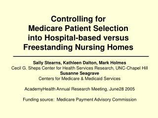 Controlling for  Medicare Patient Selection  into Hospital-based versus Freestanding Nursing Homes