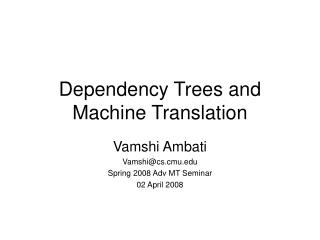 Dependency Trees and Machine Translation