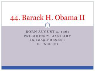 44. Barack H. Obama II