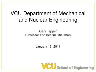 VCU Department of Mechanical and Nuclear Engineering  Gary Tepper Professor and Interim Chairman