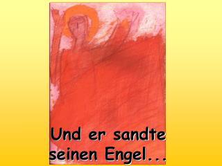 Und er sandte seinen Engel...