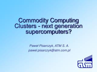 Commodity Computing Clusters - next generation supercomputers