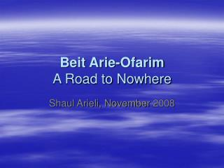 Beit Arie-Ofarim A Road to Nowhere
