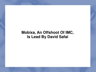 Mobixa, An Offshoot Of IMC, Is Lead By David Safai