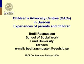 Children s Advocacy Centres CACs  in Sweden Experiences of parents and children  Bodil Rasmusson School of Social Work L