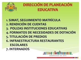 1. SIMAT, SEGUIMIENTO MATR CULA 2. RENDICI N DE CUENTAS 3.  POLIZAS INSTITUCIONES EDUCATIVAS 4. FORMATOS DE NECESIDADES