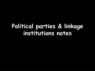 Political parties  linkage institutions notes