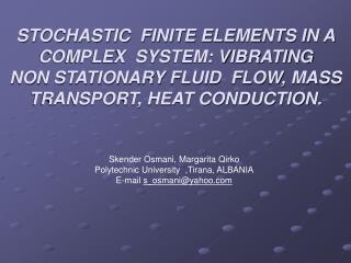 STOCHASTIC  FINITE ELEMENTS IN A COMPLEX  SYSTEM: VIBRATING NON STATIONARY FLUID  FLOW, MASS TRANSPORT, HEAT CONDUCTION.