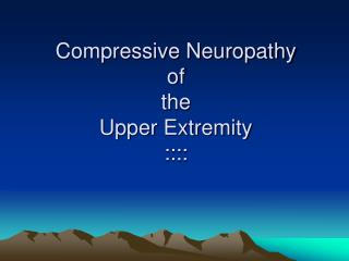 Compressive Neuropathy of the  Upper Extremity ::::