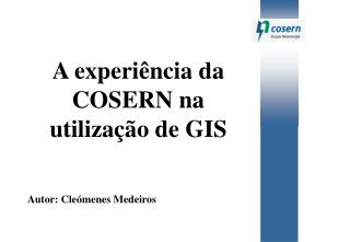 A experi ncia da COSERN na utiliza  o de GIS