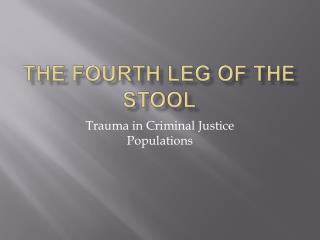 The Fourth Leg of the Stool