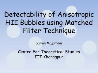 Suman Majumdar  Centre For Theoretical Studies IIT Kharagpur