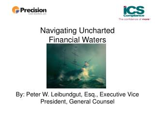 Navigating Uncharted  Financial Waters      By: Peter W. Leibundgut, Esq., Executive Vice President, General Counsel