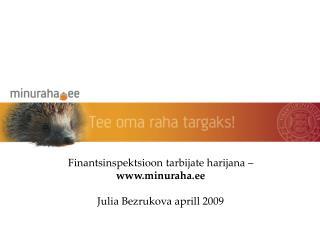 Finantsinspektsioon tarbijate harijana   minuraha.ee   Julia Bezrukova aprill 2009