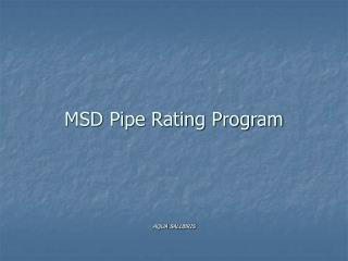 MSD Pipe Rating Program     AQUA SALUBRIS