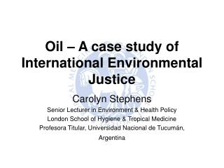 Oil   A case study of International Environmental  Justice