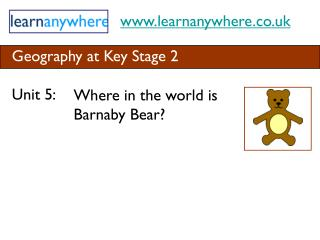 Unit 5: Where in the world is Barnaby Bear