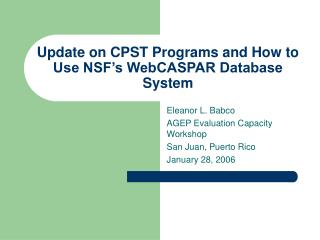 Update on CPST Programs and How to Use NSF s WebCASPAR Database System
