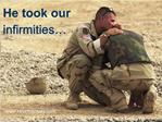 He took our infirmities