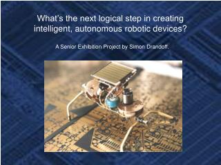 What s the next logical step in creating intelligent, autonomous robotic devices