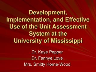 Development, Implementation, and Effective Use of the Unit Assessment System at the  University of Mississippi