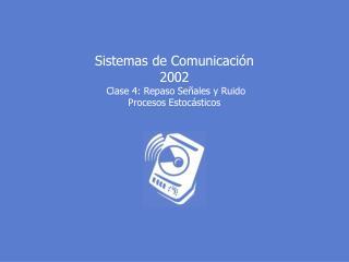 Sistemas de Comunicaci n 2002  Clase 4: Repaso Se ales y Ruido Procesos Estoc sticos