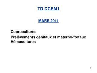 TD DCEM1  MARS 2011   Coprocultures  Pr l vements g nitaux et materno-f taux  H mocultures