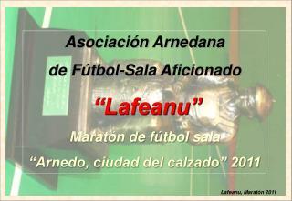 Asociaci n Arnedana  de F tbol-Sala Aficionado   Lafeanu  Marat n de f tbol sala   Arnedo, ciudad del calzado  2011