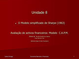Unidade 8    . O Modelo simplificado de Sharpe 1963   Avalia  o de activos financeiros: Modelo  C.A.P.M. Notas de Moukha