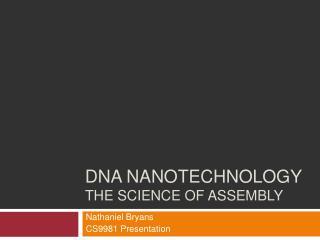 DNA Nanotechnology The science of assembly