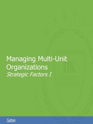 Managing Multi-Unit Organizations Strategic Factors I