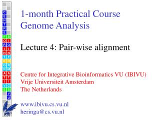 1-month Practical Course Genome Analysis  Lecture 4: Pair-wise alignment   Centre for Integrative Bioinformatics VU IBIV